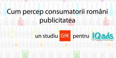 Cum percep consumatorii romani publicitatea - un studiu GfK Romania pentru IQads
