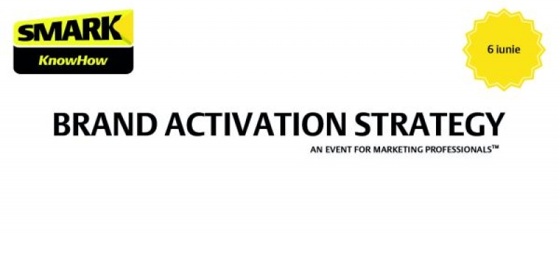 Call for papers: Brand Activation Strategy, un eveniment SMARK KnowHow