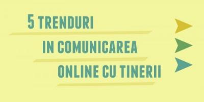Cinci trenduri in comunicarea online cu tinerii