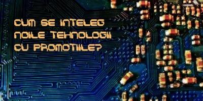 Care e locul pe care il ocupa noile tehnologii in campaniile promotionale?