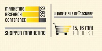 Marketing Research Conference 2013 - Shopper marketing. Ultimele zile de inscrieri