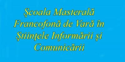 Scoala Masterala Francofona de Vara in Stiintele Informarii si Comunicarii: 1-7 iulie
