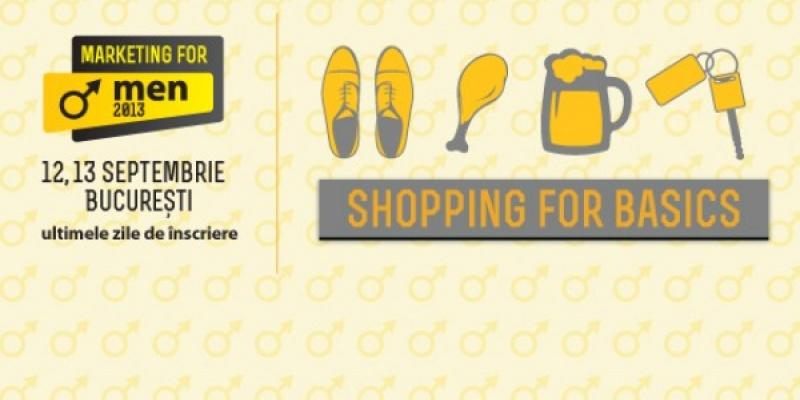 Marketing for Men 2013 – ultimele zile de inscrieri la singurul eveniment din Romania dedicat intelegerii shopper-ului masculin