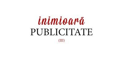 Publicitarii romani raspund: care-i spotul tau pereche, singurul, irepetabilul, the one? (III)