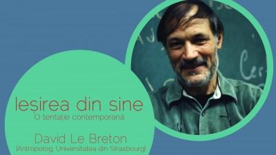 Conferinta: Iesirea din sine. O tentatie contemporana - David LE BRETON
