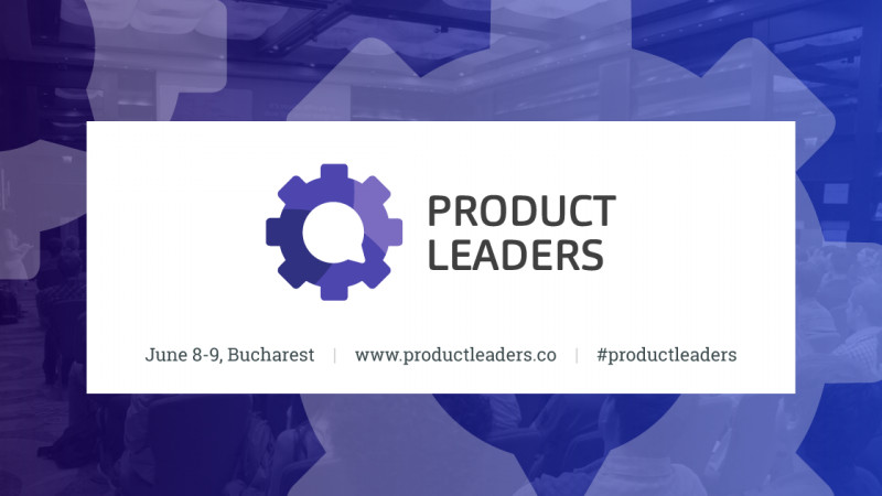 Product Leaders (un)Conference - să construim împreuna o cultură a tech products
