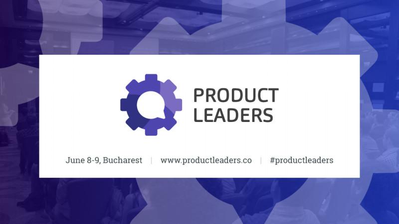 Product Leaders (un)Conference - să construim împreuna o cultură a tech products