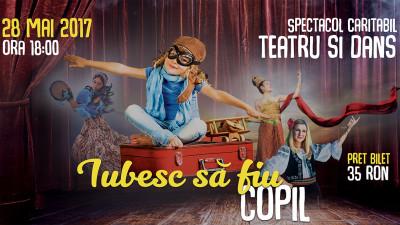 """""""Iubesc sa fiu copil!"""" - spectacol caritabil de teatru si dans, pus in scena de copiii fundatiilor umanitare"""