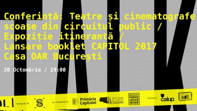 CAPITOL Talks 2: Teatre și cinematografe scoase din circuitul public // Expoziție + lansare booklet CAPITOL 2017