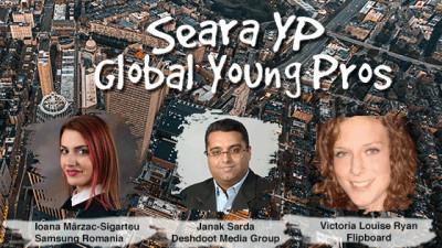 Seara YP Global Young Pros - cum pot tinerii profesioniști schimba lumea marketingului și a comunicării