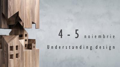 Understanding Design pe 4 – 5 noiembrie 2017 la ARCUB Gabroveni