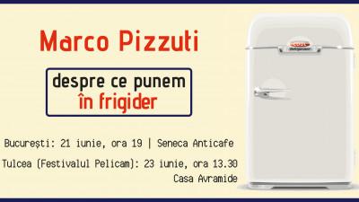Ce punem în frigider? Marco Pizzuti vine în România