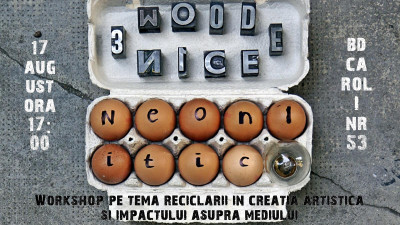 Wood Be Nice organizează un workshop pe tema reciclării în creația artistică și impactului asupra mediului, ca parte a proiectului NeoNlitic