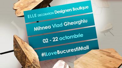 Mihnea Vlad Gheorghiu, la ELLE Decoration Designers Boutique