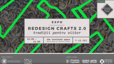 Expoziţia Redesign Crafts 2.0 – tradiţii pentru viitor se deschide pe 7 decembrie la The Institute Space