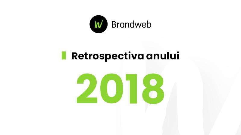 Retrospectiva anului 2018 la Brandweb