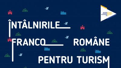 Întâlnirile franco-române pentru turism ajung la cea de-a 10-a ediție