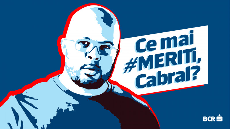 "Cand BCR & MAINSTAGE THE AGENCY se intreaba ""CE MAI #MERITI, Cabral?"""