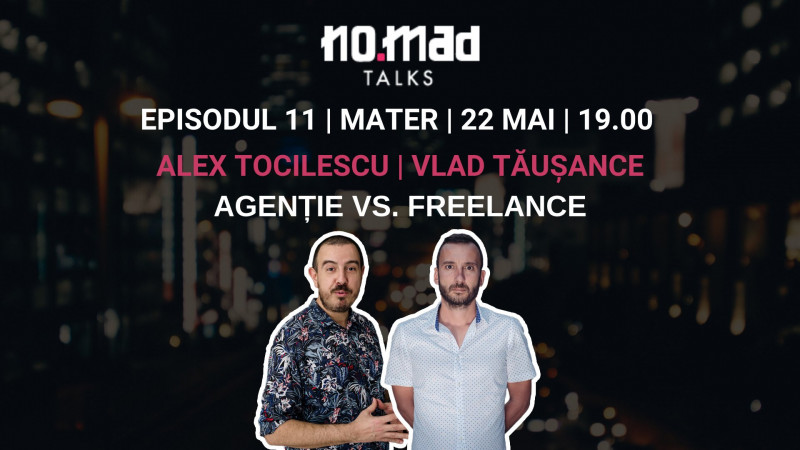 Vlad Tăușance și Alex Tocilescu dezbat viața în agenție și freelancing-ul la NO.MAD Talks