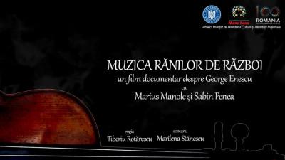 """Proiecții speciale în cadrul Festivalului Internațional """"George Enescu""""- documentarul """"Muzica Rănilor de război"""" despre omul Enescu și neobosita lui implicare în a vindeca suflete"""