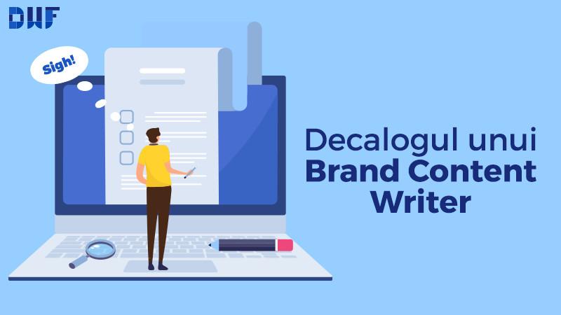 DWF: Decalogul unui Brand Content Writer sau cum să scrii un conținut de brand puternic