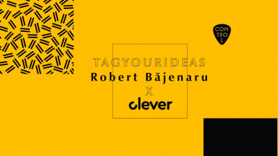 TAG YOUR Ideas: Robert Băjenaru x Clever