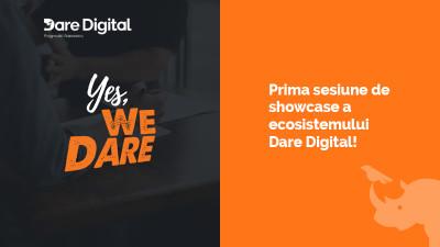 """""""Yes, We Dare!"""" - prima sesiune de showcase a ecosistemului Dare Digital"""
