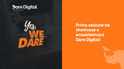 """Yes, We Dare!"" - prima sesiune de showcase a ecosistemului Dare Digital"