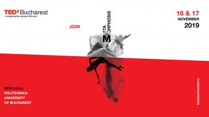 TEDxBucharest Metamorphosis, acceleratorul de schimbare, te asteapta pe 16 si 17 noiembrie 2019 la Noua Aula a Universitatii Politehnice din Bucuresti