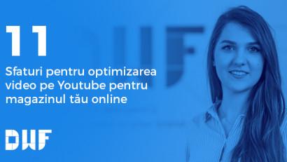 Andreea Murărița, DWF: 11 sfaturi de optimizare video pe YouTube pentru magazinul tău online
