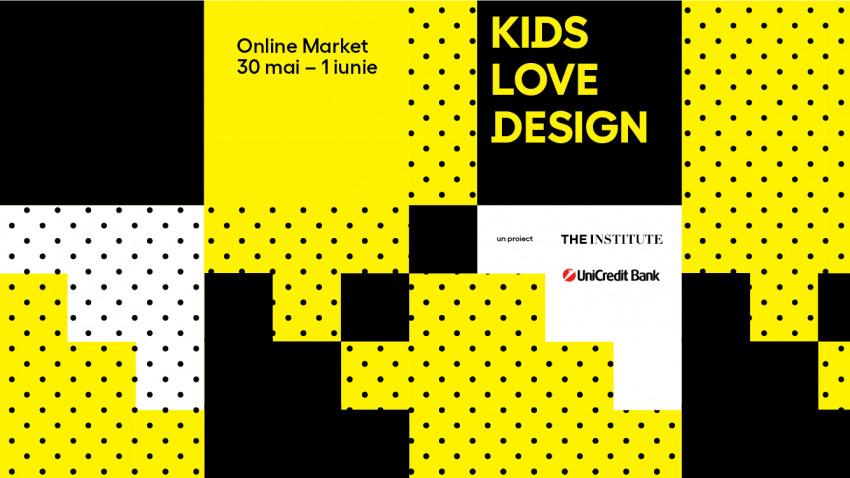 KIDS LOVE DESIGN Online Market sărbătorește copiii în perioada 30 mai – 1 iunie