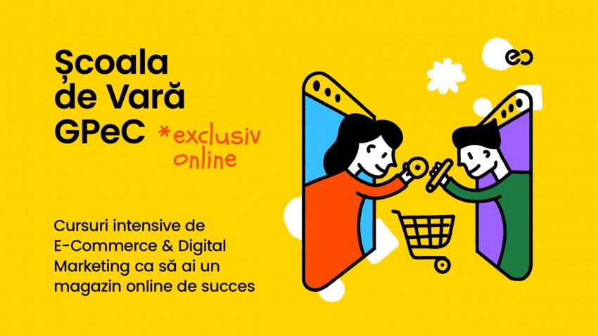 Au început înscrierile la Școala de Vară GPeC. Cursuri online de E-Commerce & Digital Marketing pentru a avea un magazin online de succes
