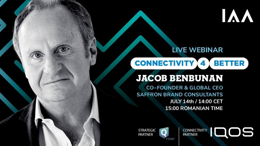 IAA x IQOS ne invită la webinarul live Connectivity 4 Better, cu Jacob Benbunan, Co-founder & Global CEO Saffron Brand Consultants