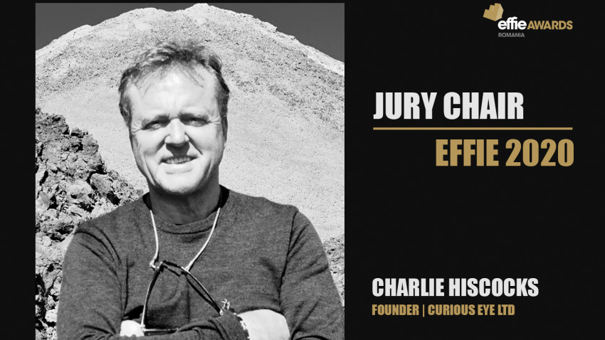 Charlie Hiscocks - Founder Curious Eye Ltd estePreședintele Juriului Romanian Effie Awards 2020