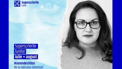 Superscrierile lunilor iulie + august - selecție de Adriana Totorean (Bihoreanul)