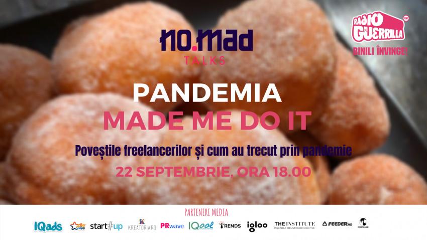 NO.MAD Talks aduce povești și lecții din lockdown învățate de freelanceri pe 22 septembrie la Povești NO.MADe - Pandemia Made Me Do It