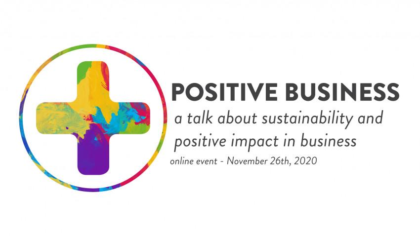 """Pe 26 noiembrie 2020, discutăm despre responsabilitate, sustenabilitate și implicare, în cadrul conferinței online """"POSITIVE BUSINESS. A talk about sustainability and positive impact in business"""""""