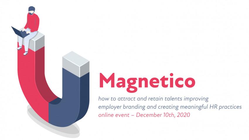 "Pe 10 decembrie 2020, vă dăm întâlnire online la prima ediție a evenimentului ""Magnetico. How to attract and retain talents improving employer branding and creating meaningful HR practices"""