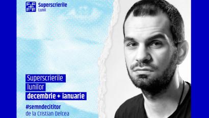 Superscrierile lunilor decembrie + ianuarie selecție de Cristian Delcea