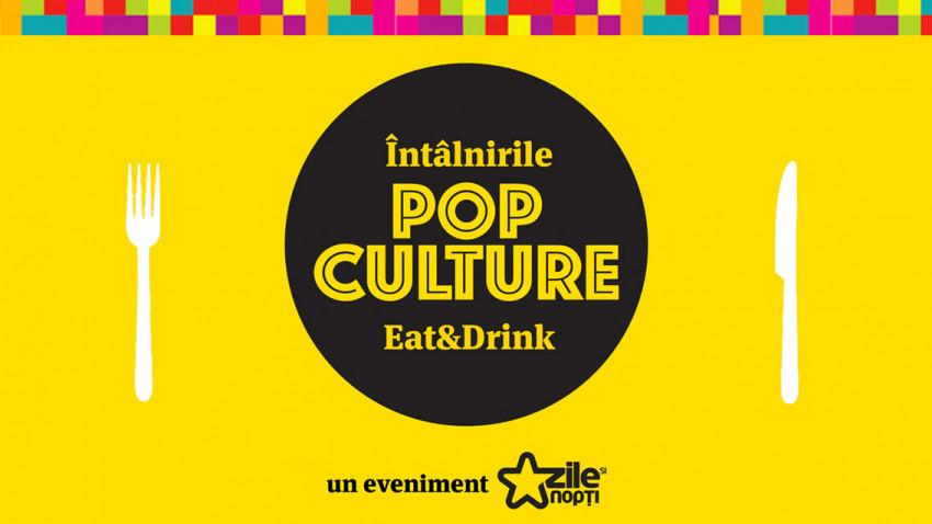 Întâlnirile Pop Culture: Eat & Drink
