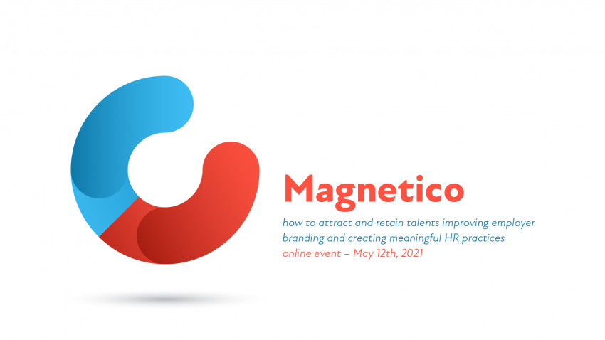 """Pe 12 mai 2021, dăm startul unei noi ediții online a evenimentului """"Magnetico. How to attract and retain talents improving employer branding and creating meaningful HR practices"""""""
