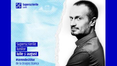 Superscrierile lunilor iulie + august. Selecție de Dragoș Stanca