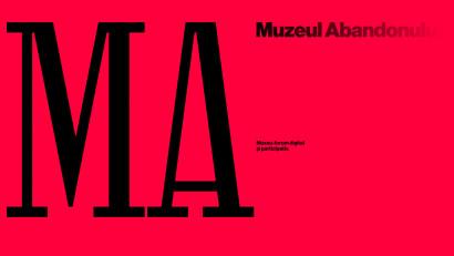 Se lansează Muzeul Abandonului,primul muzeu-forum digital și participativ din România