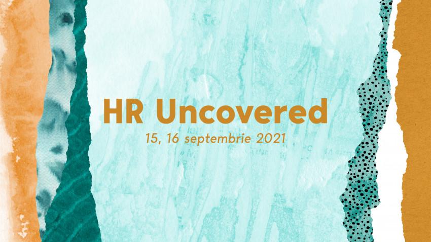 Pe 15-16 septembrie 2021, te invităm la primul eveniment în format hibrid din această toamnă: HR UNCOVERED București